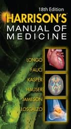 Harrisons Manual of Medicine, 18th Edition ebook by Dan Longo,Anthony Fauci,Dennis Kasper,Stephen Hauser,J. Jameson,Joseph Loscalzo