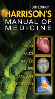 Harrisons Manual of Medicine, 18th Edition ebook by Dan Longo, Anthony Fauci, Dennis Kasper, Stephen Hauser, J. Jameson, Joseph Loscalzo