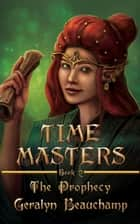 Time Masters 2 The Prophecy - Time Masters, #2 ebook by Geralyn Beauchamp