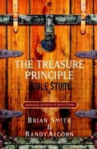 The Treasure Principle Bible Study - Discovering the Secret of Joyful Giving ebook by Randy Alcorn, Brian Smith