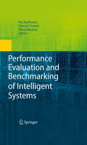 Performance Evaluation and Benchmarking of Intelligent Systems ebook by