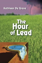 The Hour of Lead ebook by Kathleen De Grave
