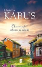 El secreto del solsticio de verano ebook by Christine Kabus