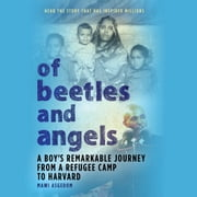 Of Beetles and Angels - A Boy's Remarkable Journey from a Refugee Camp to Harvard audiobook by Mawi Asgedom