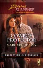 Cowboy Protector (Mills & Boon Love Inspired) (Protecting the Witnesses, Book 3) ebook by Margaret Daley