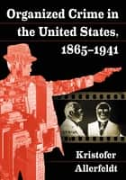 Organized Crime in the United States, 1865–1941 ebook by Kristofer Allerfeldt