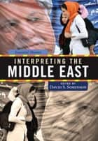 Interpreting the Middle East ebook by David S. Sorenson