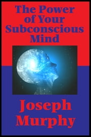 The Power of Your Subconscious Mind (Impact Books) - With linked Table of Contents ebook by Joseph Murphy