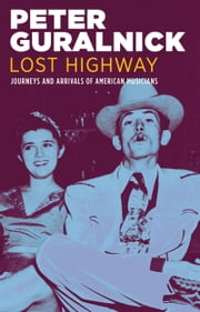 Lost Highway - Journeys and Arrivals of American Musicians ebook by Peter Guralnick