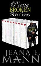 Pretty Broken Series Box Set - Books 1-9 ebook by Jeana E. Mann