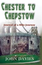Chester to Chepstow ebook by John Davies
