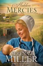 Hidden Mercies ebook by Serena B. Miller