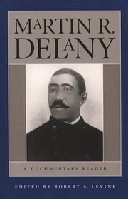 Martin R. Delany - A Documentary Reader ebook by Robert S. Levine