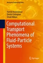 Computational Transport Phenomena of Fluid-Particle Systems ebook by Hamid Arastoopour,Dimitri Gidaspow,Emadoddin Abbasi