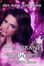 Wolfsbane - Howl, #3 ebook by Jayme Morse, Jody Morse