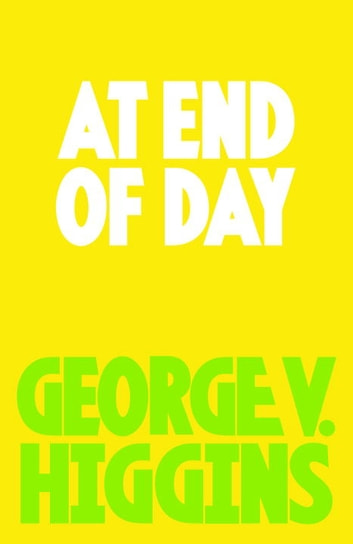 At End of Day ebook by George V. Higgins