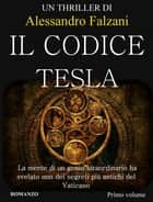 Il codice Tesla: Codex Secolarium vol 1 ebook by Alessandro Falzani