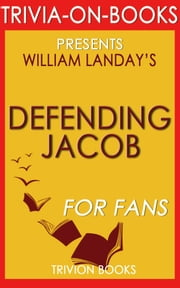 Defending Jacob: A Novel by William Landay (Trivia-On-Books) ebook by Trivion Books