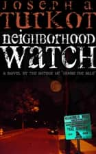 Neighborhood Watch ebook by Joseph Turkot
