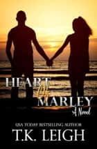 Heart of Marley ebook by T.K. Leigh
