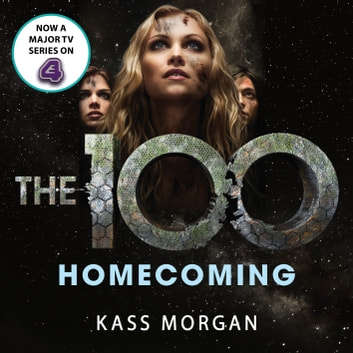 Homecoming - The 100 Book Three audiobook by Kass Morgan