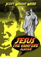 Jesus The Vampire Slayer ebook by Scott Webb
