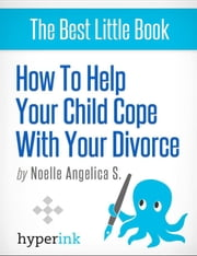 How to Help Your Child Cope With Your Divorce ebook by Noelle  Angelica S.