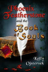 Phoenix Featherstone and the Book of Souls ebook by Kelly Ojstersek