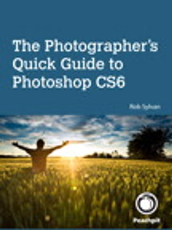 The Photographer's Quick Guide to Photoshop CS6 ebook by Rob Sylvan