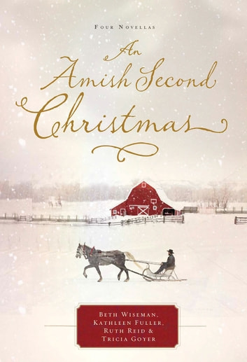 An Amish Second Christmas ebook by Beth Wiseman,Kathleen Fuller,Ruth Reid,Tricia Goyer