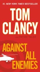 Against All Enemies ebook by Tom Clancy, Peter Telep