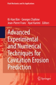 Advanced Experimental and Numerical Techniques for Cavitation Erosion Prediction ebook by Ki-Han Kim,Georges Chahine,Jean-Pierre Franc,Ayat Karimi