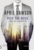 Pick the Boss - Liebe ist Chefsache ebook by April Dawson