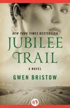 Jubilee Trail ebook by Gwen Bristow