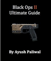 Black Ops 2 Ultimate Guide ebook by Ayush Paliwal