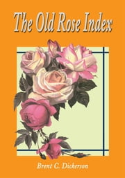 The Old Rose Index ebook by Brent C. Dickerson