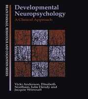 Developmental Neuropsychology - A Clinical Approach ebook by Vicki Anderson,Elisabeth Northam,Jacquie Wrennall