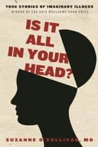Is It All in Your Head? ebook by Suzanne O'Sullivan