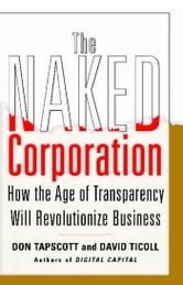 The Naked Corporation - How the Age of Transparency Will Revolutionize Business ebook by Don Tapscott,David Ticoll
