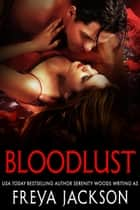 Bloodlust ebook by Freya Jackson, Serenity Woods