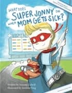 What Does Super Jonny Do When Mom Gets Sick? 2nd US Edition - Recommended by Teachers and Health Professionals ebook by Simone Colwill, Jasmine Ting