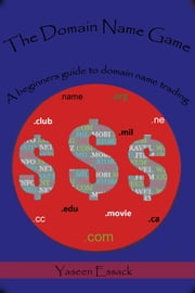 The Domain Name Game ebook by Yaseen Essack