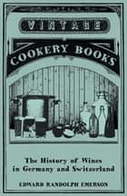 The History of Wines in Germany and Switzerland ebook by Edward Randolph Emerson