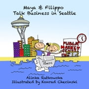 Maya & Filippo Talk Business in Seattle - Kids Books for Ages 4-8 ebook by Alinka Rutkowska