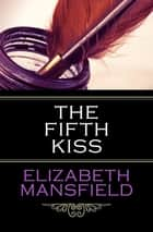 The Fifth Kiss ebook by Elizabeth Mansfield