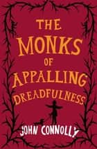 The Monks of Appalling Dreadfulness ebook by John Connolly