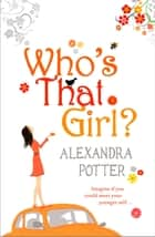 Who's That Girl? ebook by Alexandra Potter