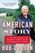 American Story - A Lifetime Search for Ordinary People Doing Extraordinary Things ebook by Bob Dotson