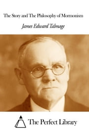 The Story and The Philosophy of Mormonism ebook by James Edward Talmage
