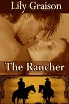 The Rancher ebook by Lily Graison